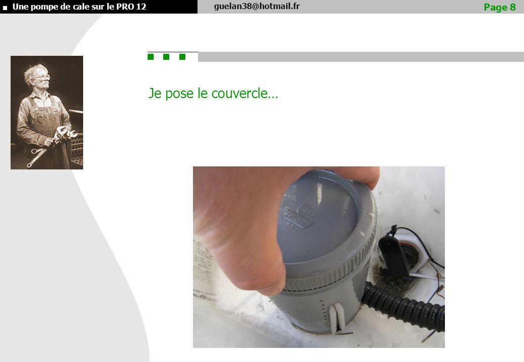 guelan38@hotmail.fr Une pompe de cale sur le PRO 12 Je pose le couvercle… Page 8