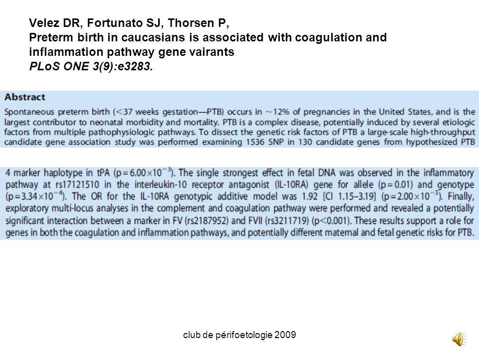 club de périfoetologie 2009 Velez DR, Fortunato SJ, Thorsen P, Preterm birth in caucasians is associated with coagulation and inflammation pathway gen