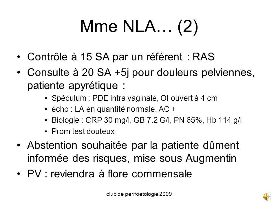 club de périfoetologie 2009 Mme NLA… (2) Contrôle à 15 SA par un référent : RAS Consulte à 20 SA +5j pour douleurs pelviennes, patiente apyrétique : S