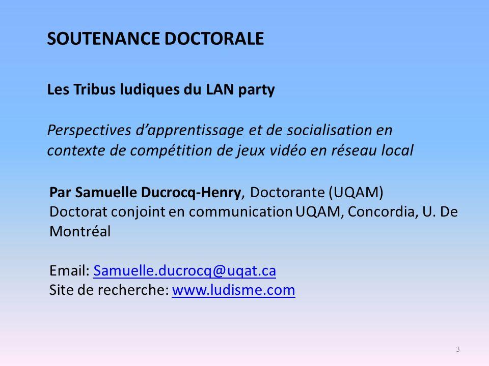 SOUTENANCE DOCTORALE Les Tribus ludiques du LAN party Perspectives dapprentissage et de socialisation en contexte de compétition de jeux vidéo en rése