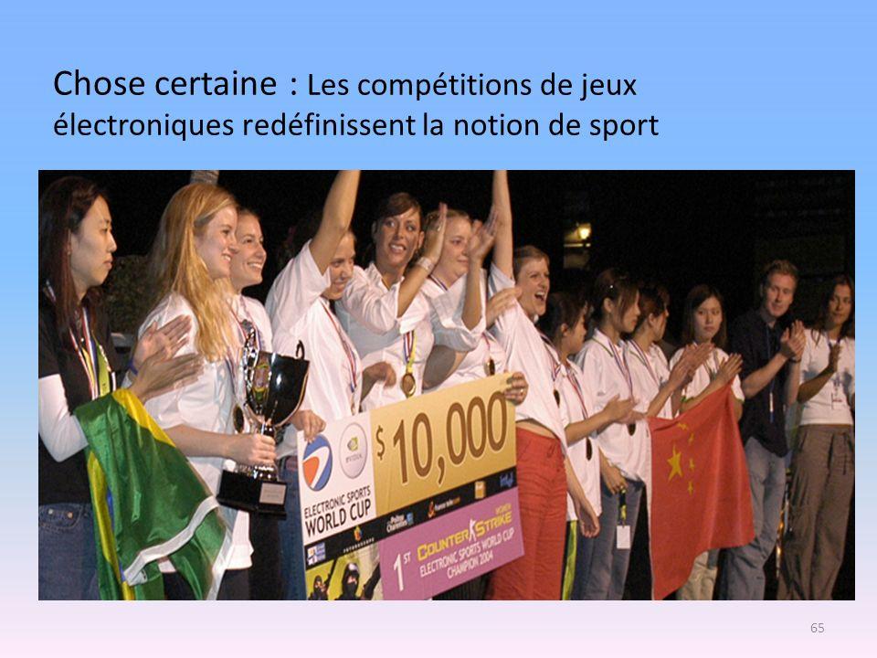 Chose certaine : Les compétitions de jeux électroniques redéfinissent la notion de sport 65