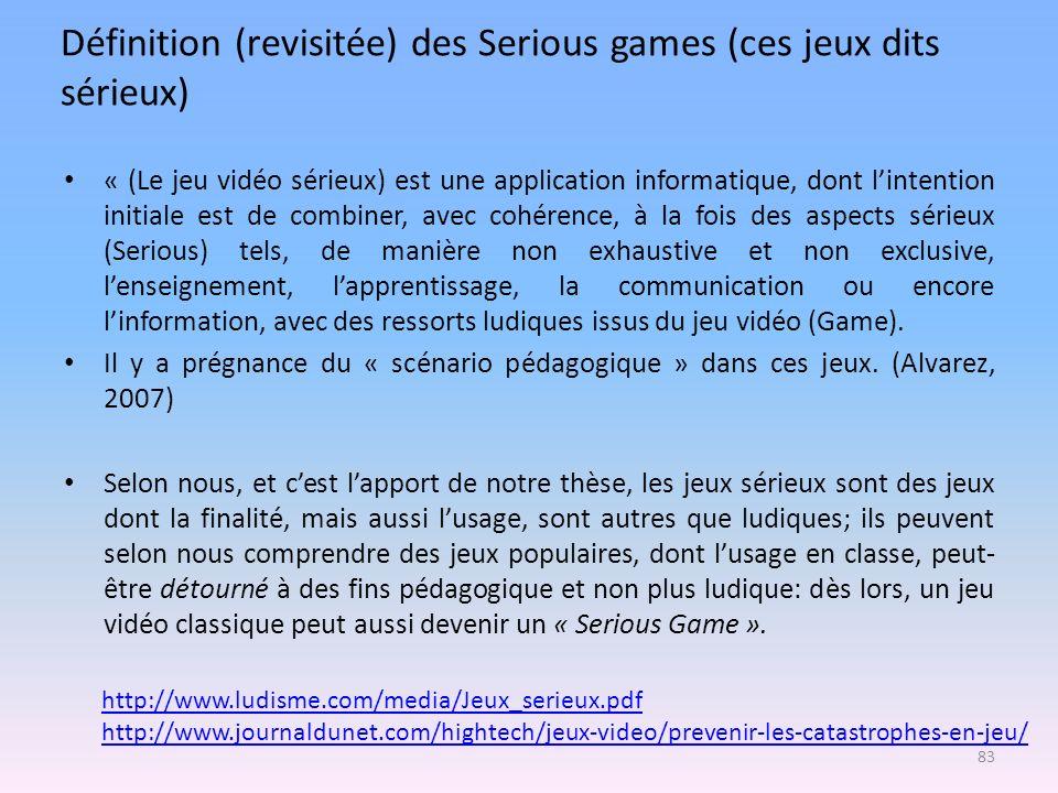 Définition (revisitée) des Serious games (ces jeux dits sérieux) « (Le jeu vidéo sérieux) est une application informatique, dont lintention initiale e