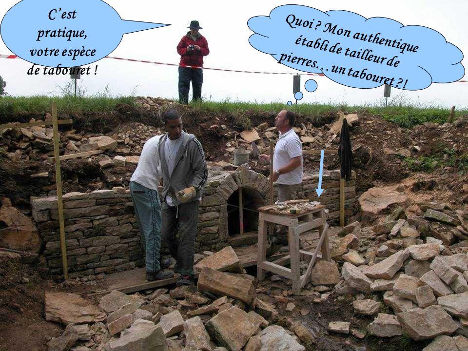 Cest pratique, votre espèce de tabouret ! Quoi ? Mon authentique établi de tailleur de pierres…un tabouret ?!