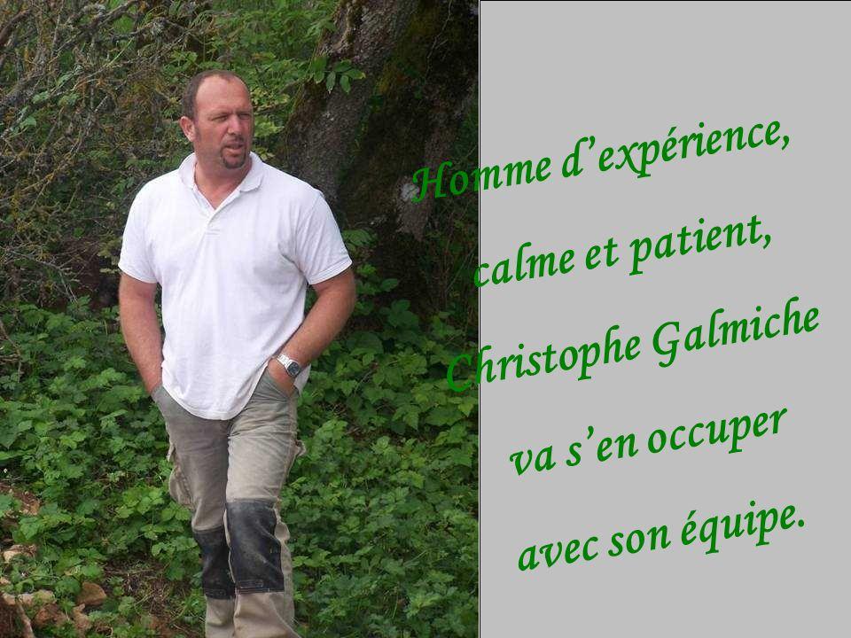 Homme dexpérience, calme et patient, Christophe Galmiche va sen occuper avec son équipe.