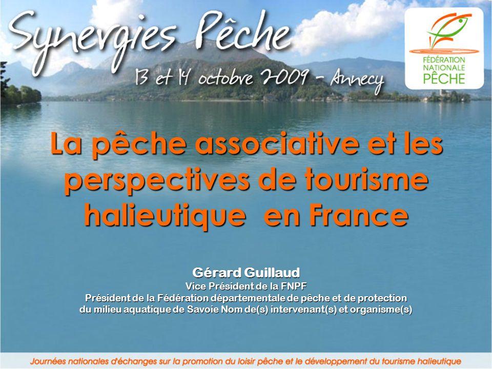 La pêche associative et les perspectives de tourisme halieutique en France Gérard Guillaud Vice Président de la FNPF Président de la Fédération départ