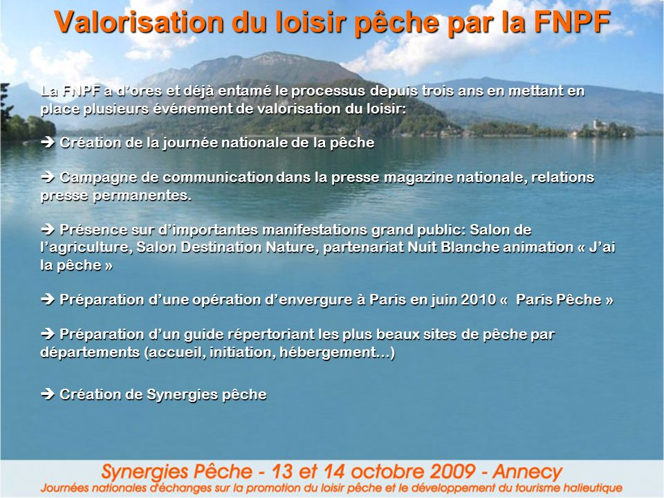 Valorisation du loisir pêche par la FNPF La FNPF a dores et déjà entamé le processus depuis trois ans en mettant en place plusieurs événement de valor