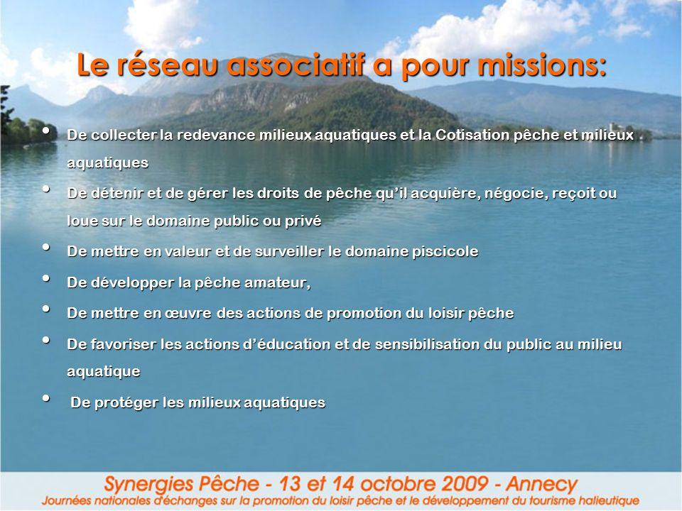 Le réseau associatif a pour missions: De collecter la redevance milieux aquatiques et la Cotisation pêche et milieux aquatiques De collecter la redeva