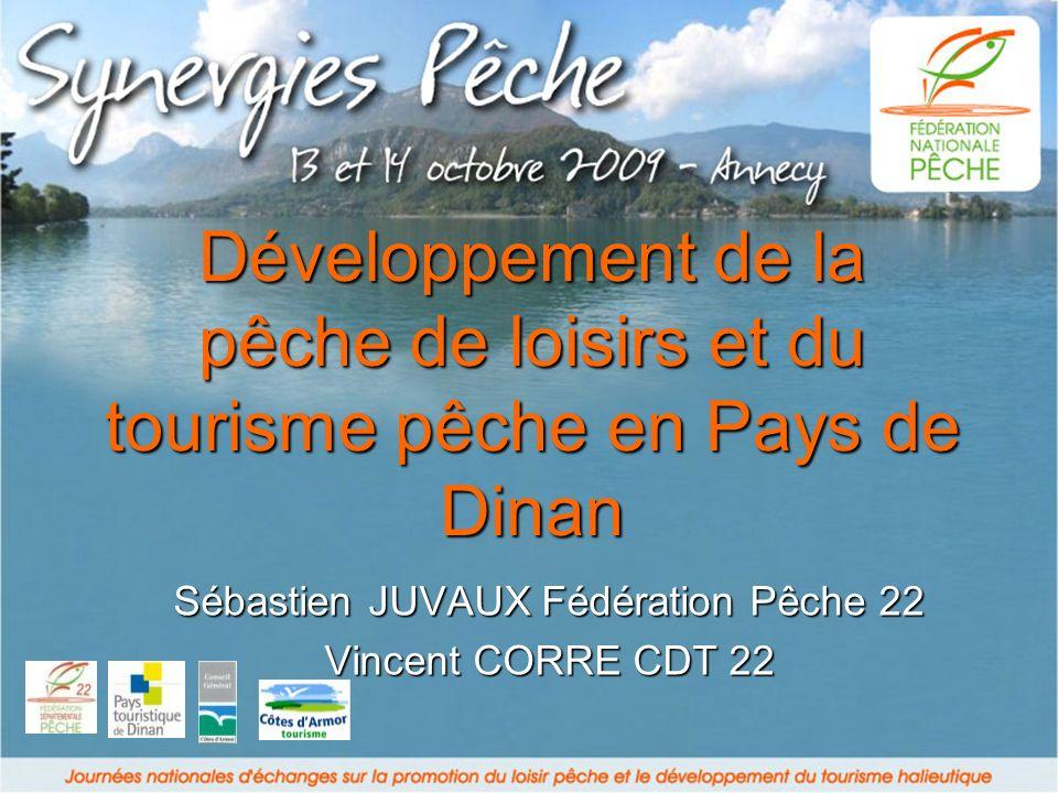 Développement de la pêche de loisirs et du tourisme pêche en Pays de Dinan Sébastien JUVAUX Fédération Pêche 22 Vincent CORRE CDT 22