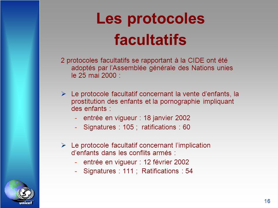 16 Les protocoles facultatifs 2 protocoles facultatifs se rapportant à la CIDE ont été adoptés par lAssemblée générale des Nations unies le 25 mai 200