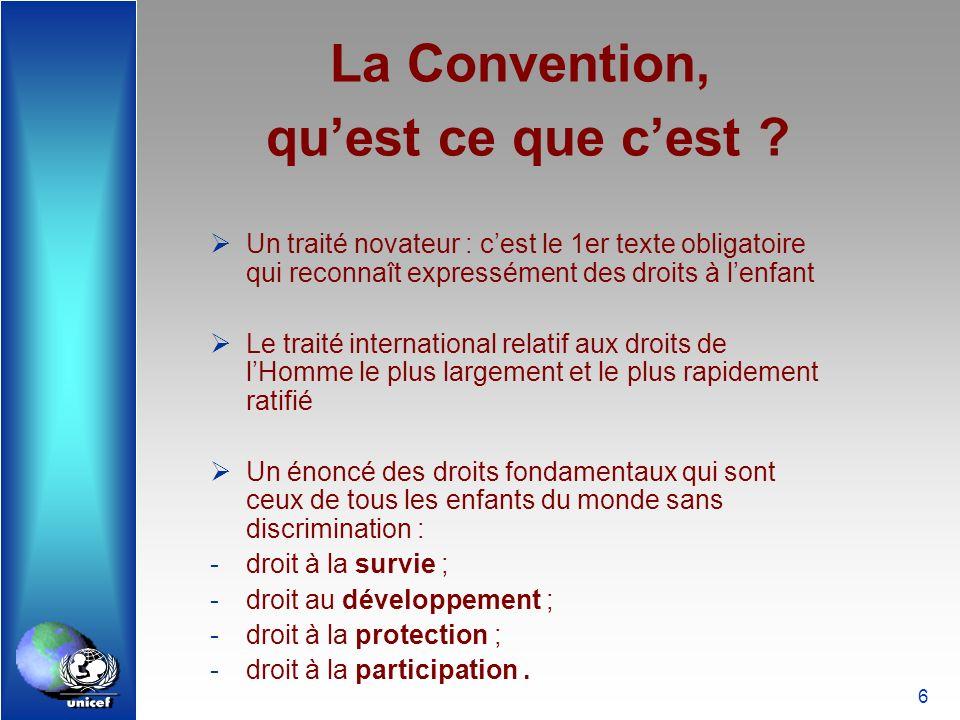 6 La Convention, quest ce que cest ? Un traité novateur : cest le 1er texte obligatoire qui reconnaît expressément des droits à lenfant Le traité inte
