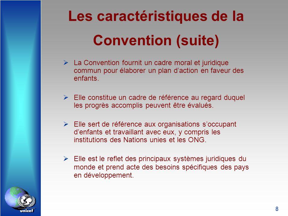 9 Les caractéristiques de la Convention (fin) La Convention repose sur 4 valeurs fondamentales (ou principes directeurs) : non-discrimination ; intérêt supérieur de lenfant ; survie et développement ; Participation.