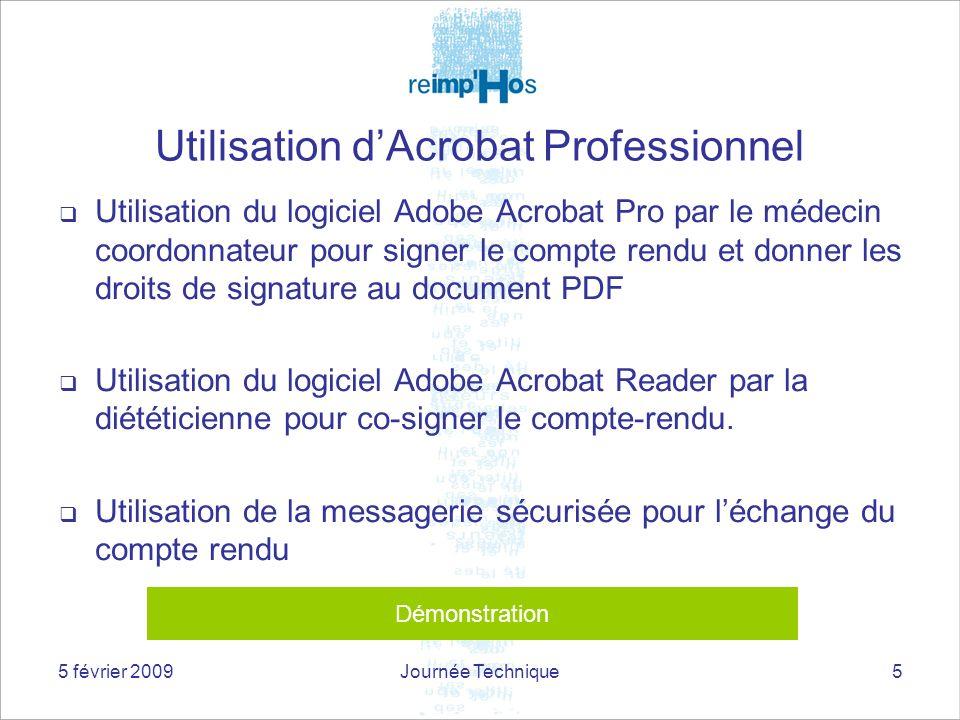 5 février 2009Journée Technique5 Utilisation dAcrobat Professionnel Utilisation du logiciel Adobe Acrobat Pro par le médecin coordonnateur pour signer