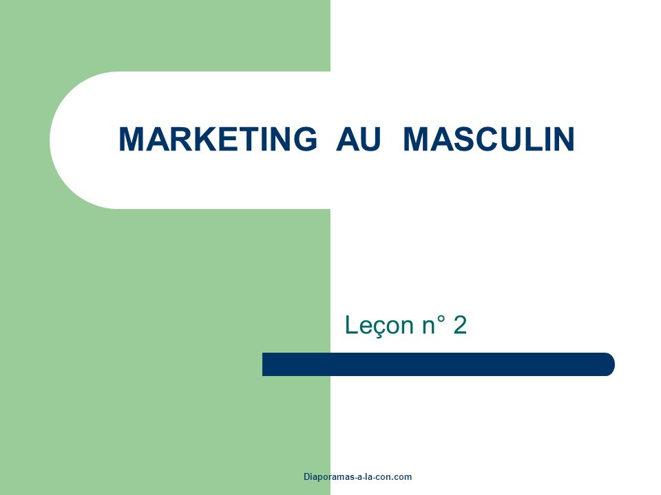 Diaporamas-a-la-con.com MARKETING AU MASCULIN Leçon n° 2