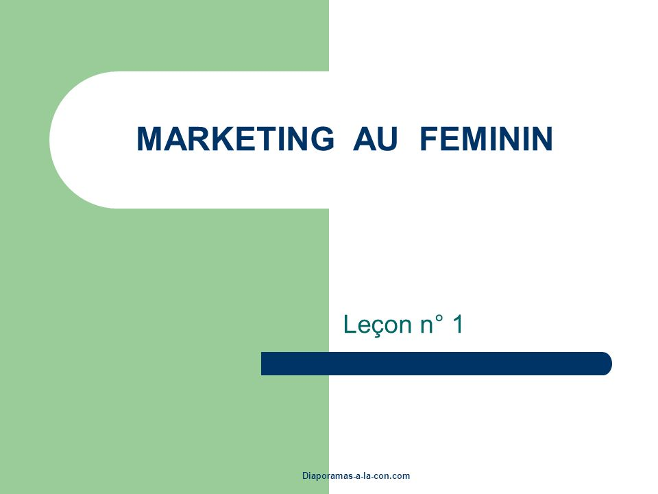 Diaporamas-a-la-con.com MARKETING AU FEMININ Leçon n° 1