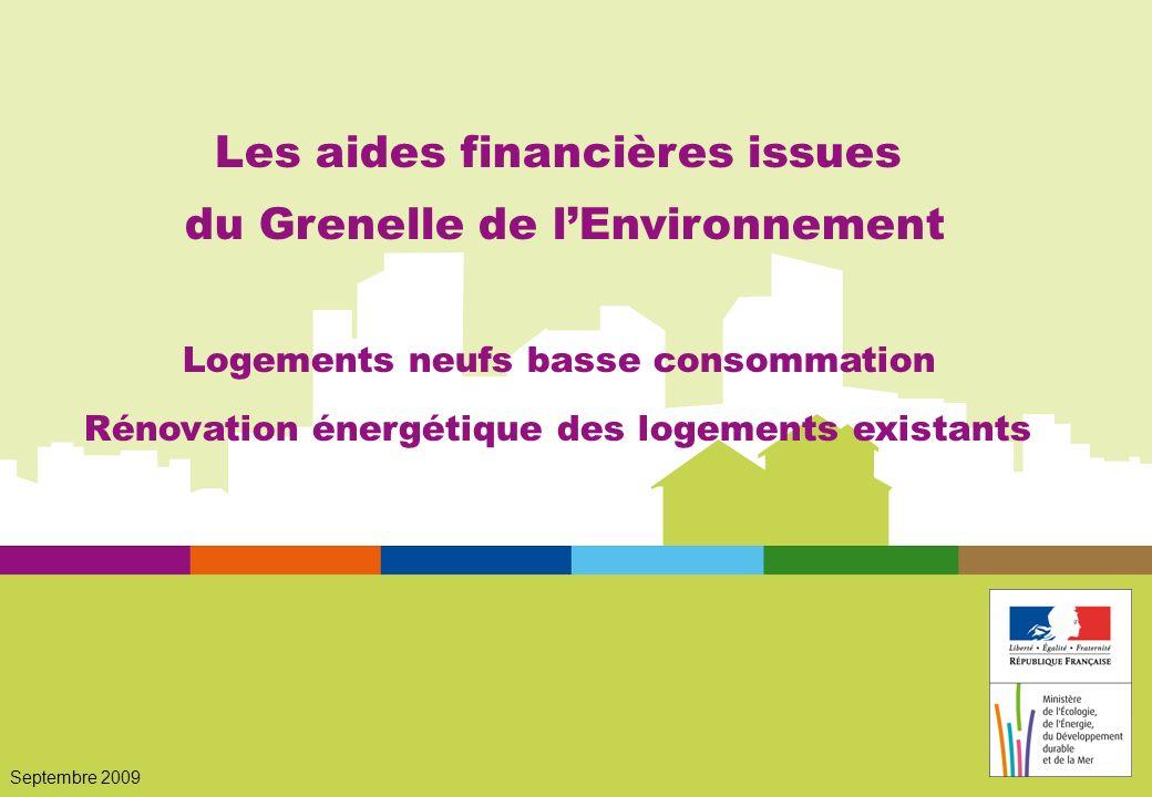 Septembre 2009 Les aides financières issues du Grenelle de lEnvironnement Logements neufs basse consommation Rénovation énergétique des logements existants