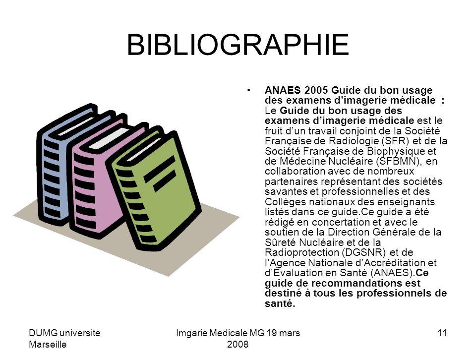 DUMG universite Marseille Imgarie Medicale MG 19 mars 2008 11 BIBLIOGRAPHIE ANAES 2005 Guide du bon usage des examens dimagerie médicale : Le Guide du
