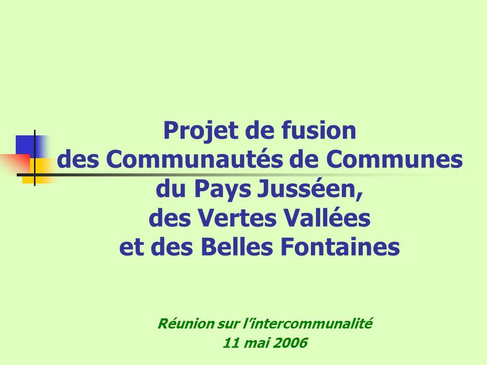 Projet de fusion des Communautés de Communes du Pays Jusséen, des Vertes Vallées et des Belles Fontaines Réunion sur lintercommunalité 11 mai 2006