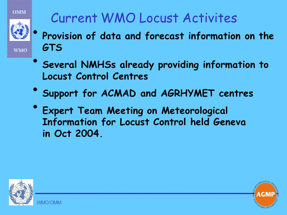 OMM WMO WMO/OMM Current WMO Locust Activites Provision of data and forecast information on the GTS Several NMHSs already providing information to Locu