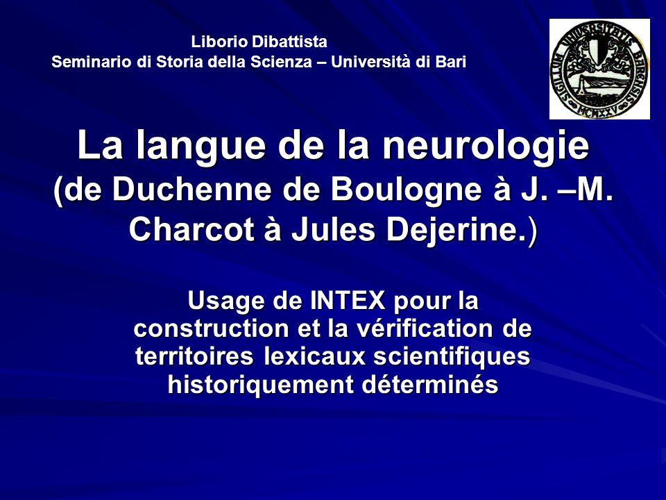 La langue de la neurologie (de Duchenne de Boulogne à J. –M. Charcot à Jules Dejerine.) Usage de INTEX pour la construction et la vérification de terr