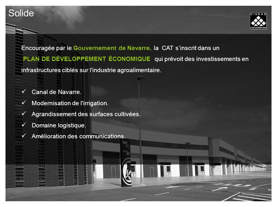 Encouragée par le Gouvernement de Navarre, la CAT sinscrit dans un PLAN DE DÉVELOPPEMENT ÉCONOMIQUE qui prévoit des investissements en infrastructures ciblés sur l industrie agroalimentaire.