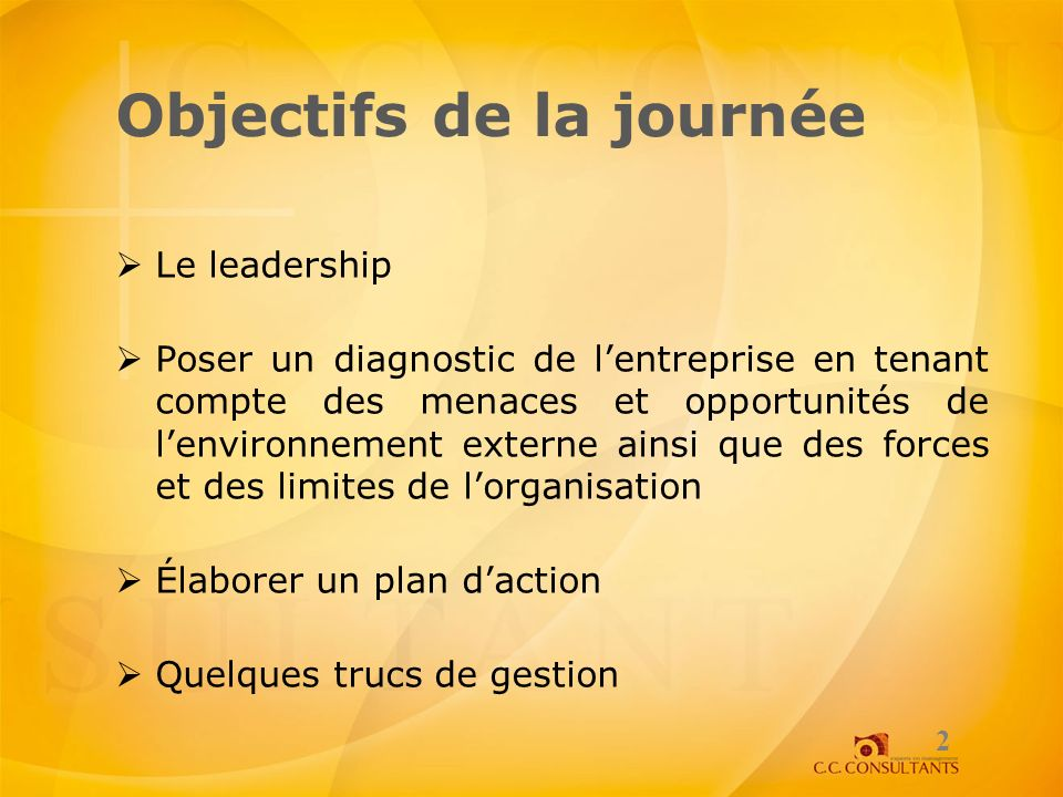 Objectifs de la journée Le leadership Poser un diagnostic de lentreprise en tenant compte des menaces et opportunités de lenvironnement externe ainsi