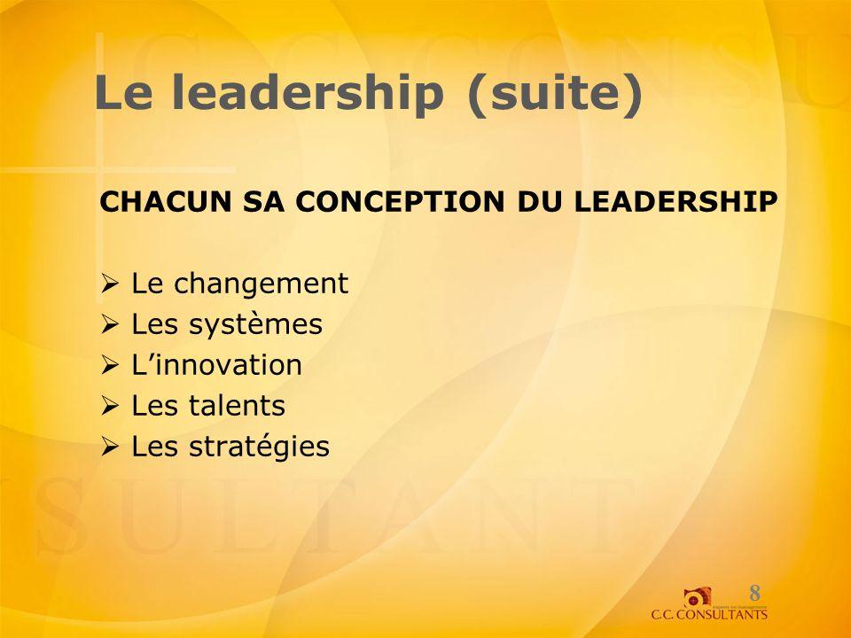 Le leadership (suite) CHACUN SA CONCEPTION DU LEADERSHIP Le changement Les systèmes Linnovation Les talents Les stratégies 8