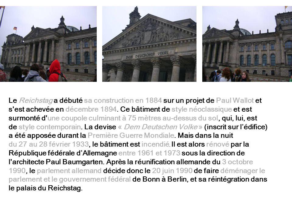 Le Reichstag a débuté sa construction en 1884 sur un projet de Paul Wallot et s'est achevée en décembre 1894. Ce bâtiment de style néoclassique et est