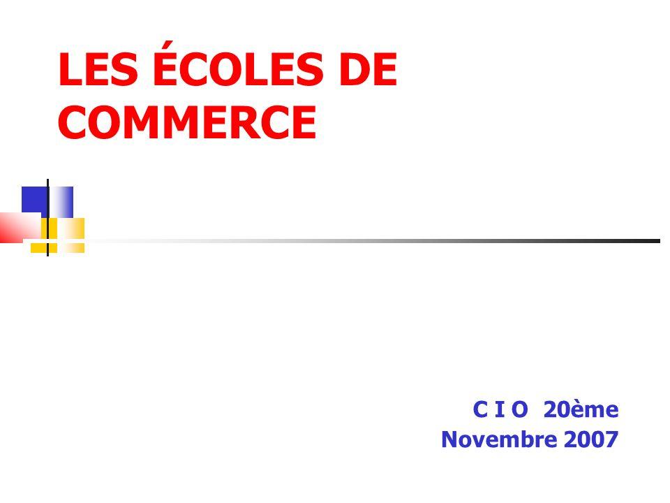 LES ÉCOLES DE COMMERCE C I O 20ème Novembre 2007