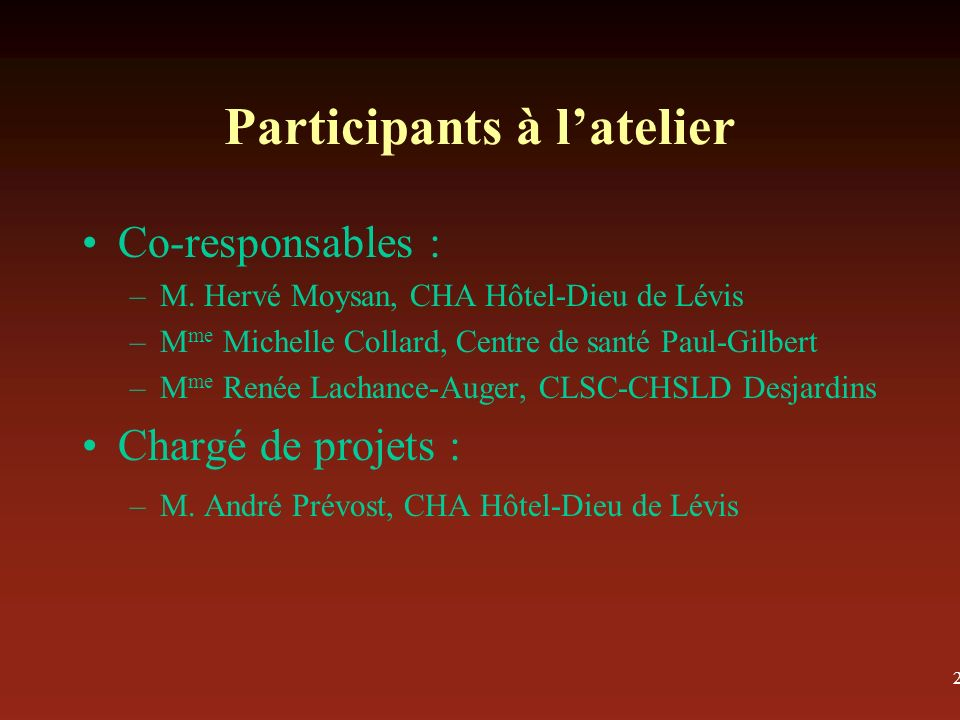 2 Participants à latelier Co-responsables : –M.