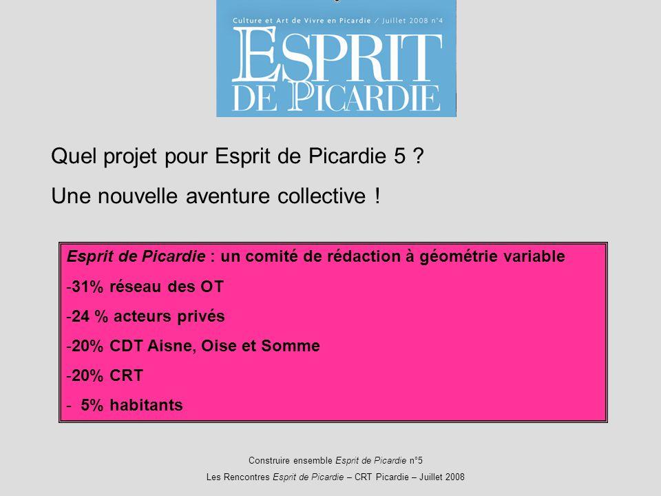 Construire ensemble Esprit de Picardie n°5 Les Rencontres Esprit de Picardie – CRT Picardie – Juillet 2008 Quel projet pour Esprit de Picardie 5 .