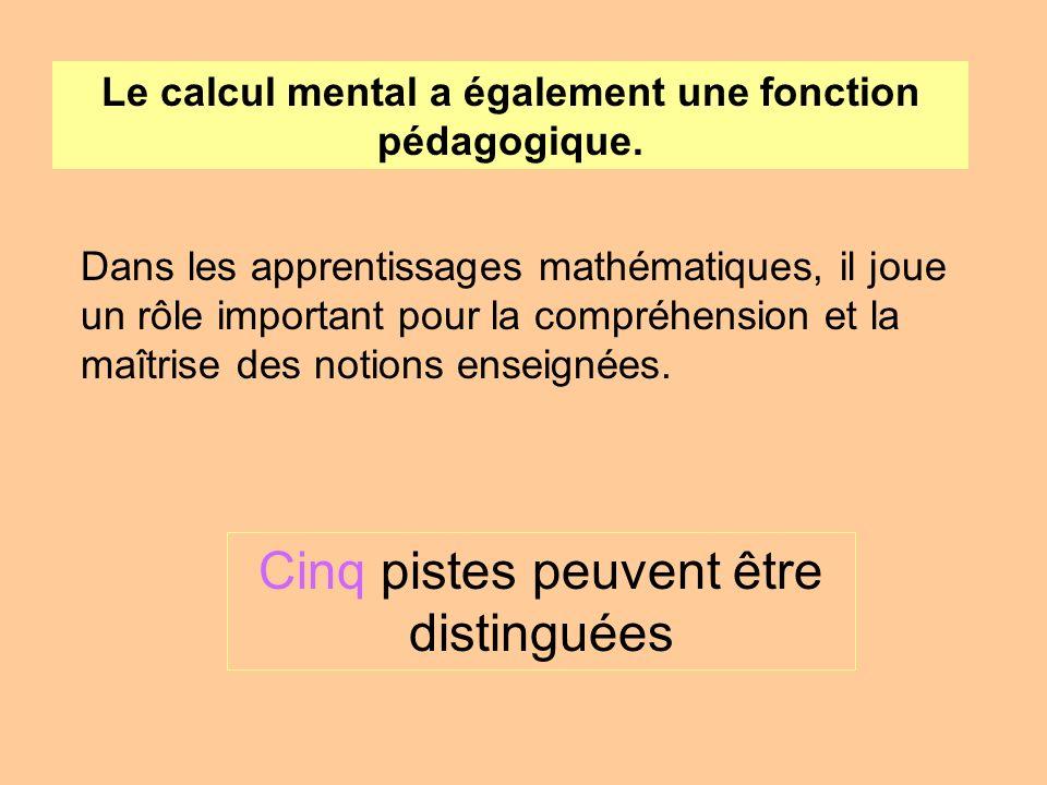 Le calcul mental a également une fonction pédagogique. Dans les apprentissages mathématiques, il joue un rôle important pour la compréhension et la ma