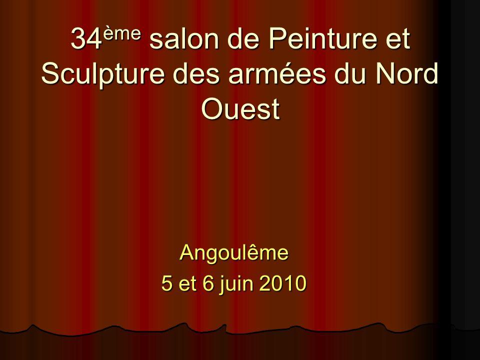 34 ème salon de Peinture et Sculpture des armées du Nord Ouest Angoulême 5 et 6 juin 2010