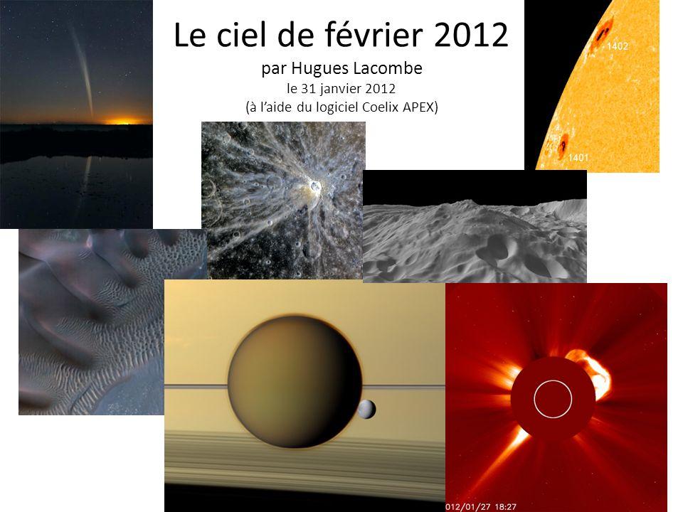 Le ciel de février 2012 par Hugues Lacombe le 31 janvier 2012 (à laide du logiciel Coelix APEX) 1