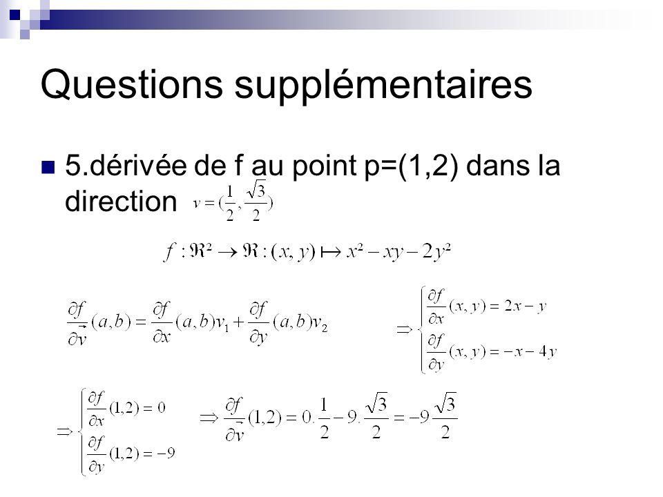 Questions supplémentaires 5.dérivée de f au point p=(1,2) dans la direction
