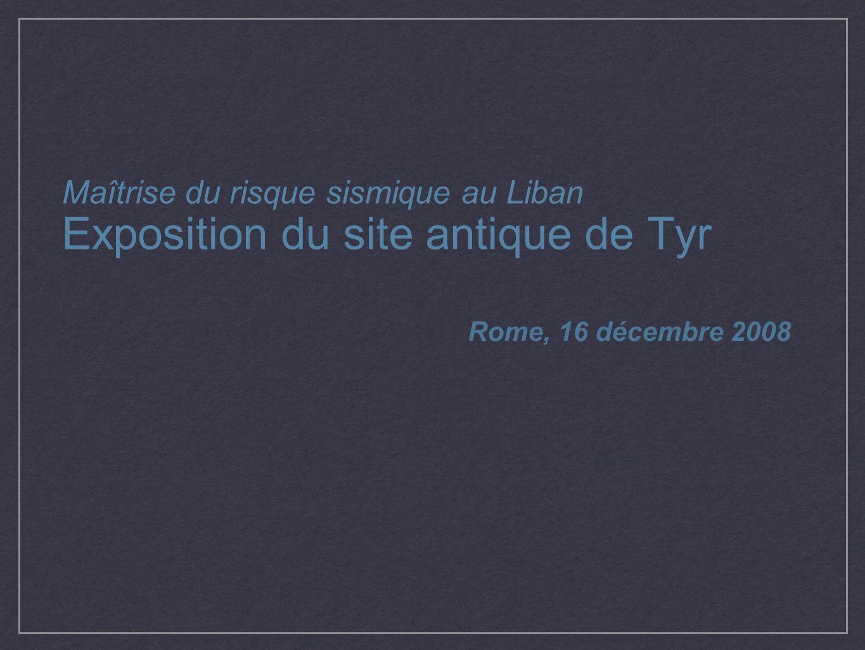 Maîtrise du risque sismique au Liban Exposition du site antique de Tyr Rome, 16 décembre 2008