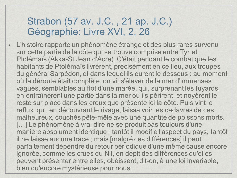 Strabon (57 av. J.C., 21 ap. J.C.) Géographie: Livre XVI, 2, 26 L'histoire rapporte un phénomène étrange et des plus rares survenu sur cette partie de