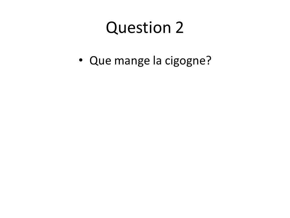 Question 2 Que mange la cigogne?