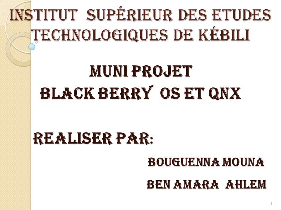 Institut Supérieur des Etudes Technologiques de Kébili MUNI PROJET Black Berry OS et qnx reALISER PAR : reALISER PAR : BOUGUENNA MOUNA BOUGUENNA MOUNA