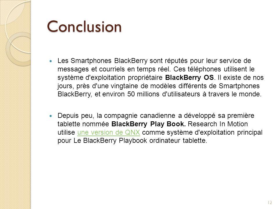 Conclusion Les Smartphones BlackBerry sont réputés pour leur service de messages et courriels en temps réel. Ces téléphones utilisent le système d'exp