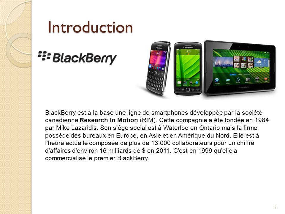 Introduction BlackBerry est à la base une ligne de smartphones développée par la société canadienne Research In Motion (RIM). Cette compagnie a été fo
