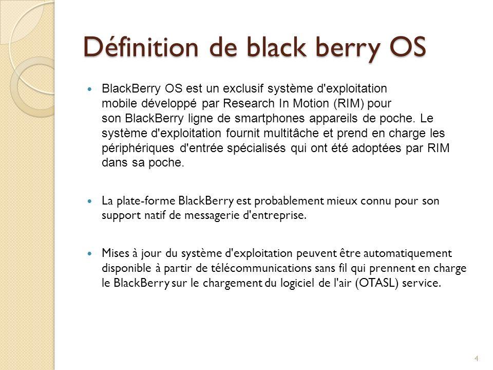 Définition de black berry OS BlackBerry OS est un exclusif système d'exploitation mobile développé par Research In Motion (RIM) pour son BlackBerry li