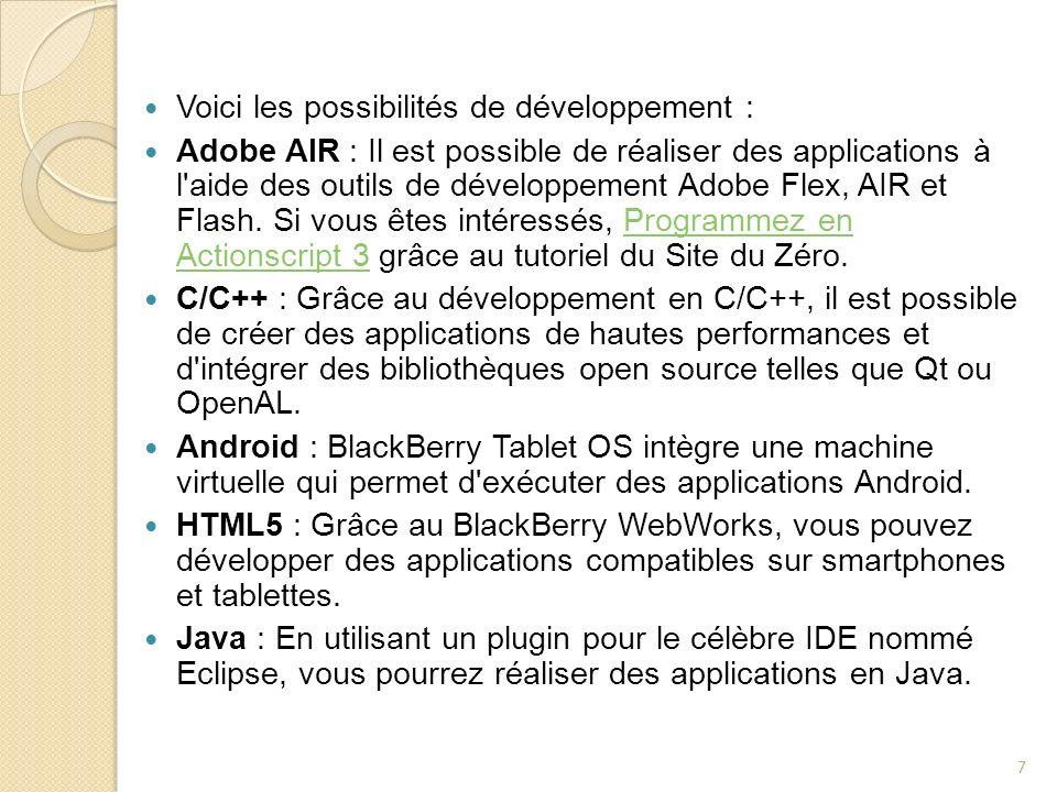 Voici les possibilités de développement : Adobe AIR : Il est possible de réaliser des applications à l'aide des outils de développement Adobe Flex, AI