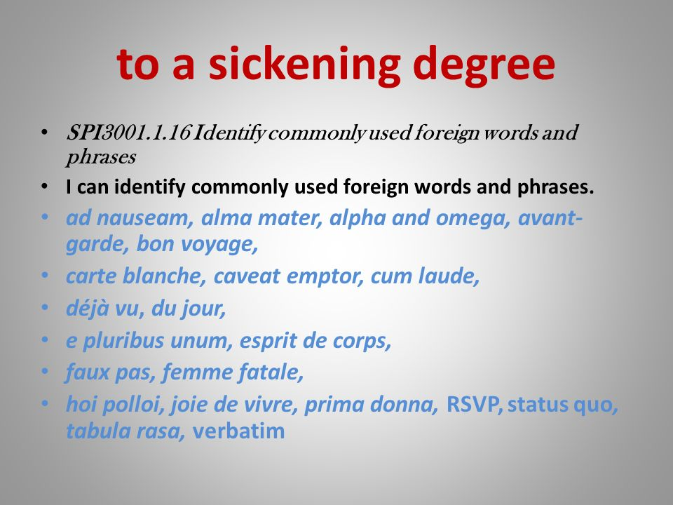 to a sickening degree ad nauseam