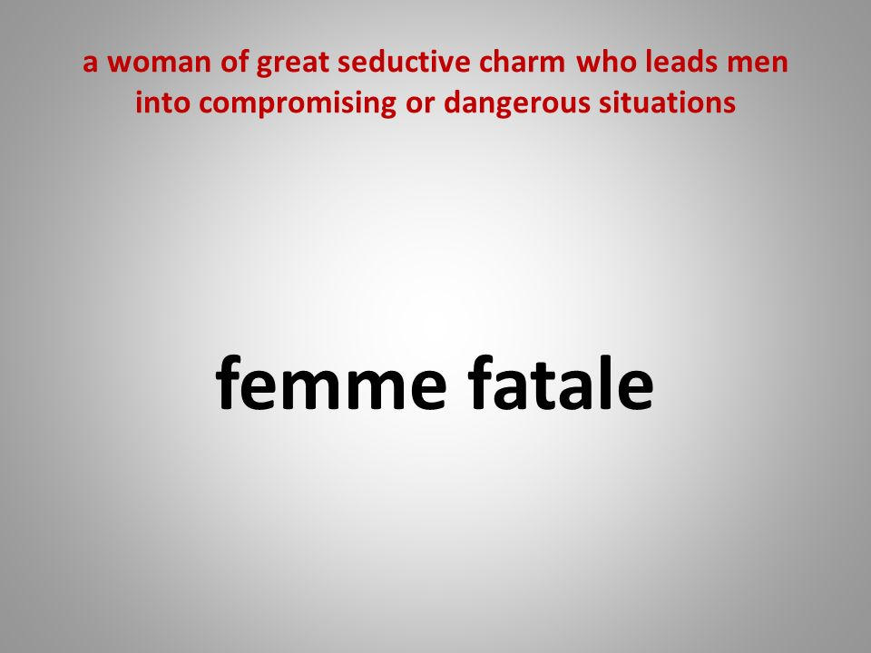 a woman of great seductive charm who leads men into compromising or dangerous situations femme fatale