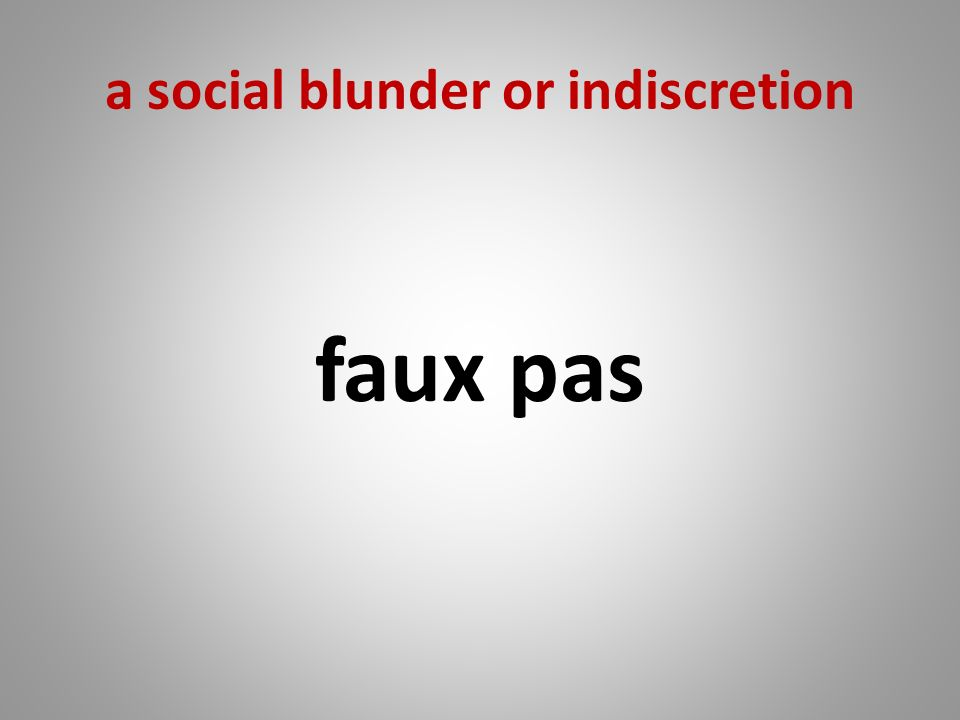 a social blunder or indiscretion faux pas