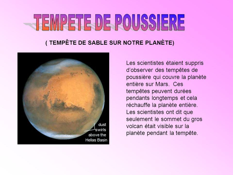 ( TEMPÊTE DE SABLE SUR NOTRE PLANÈTE) Les scientistes étaient suppris dobserver des tempêtes de poussière qui couvre la planète entière sur Mars.