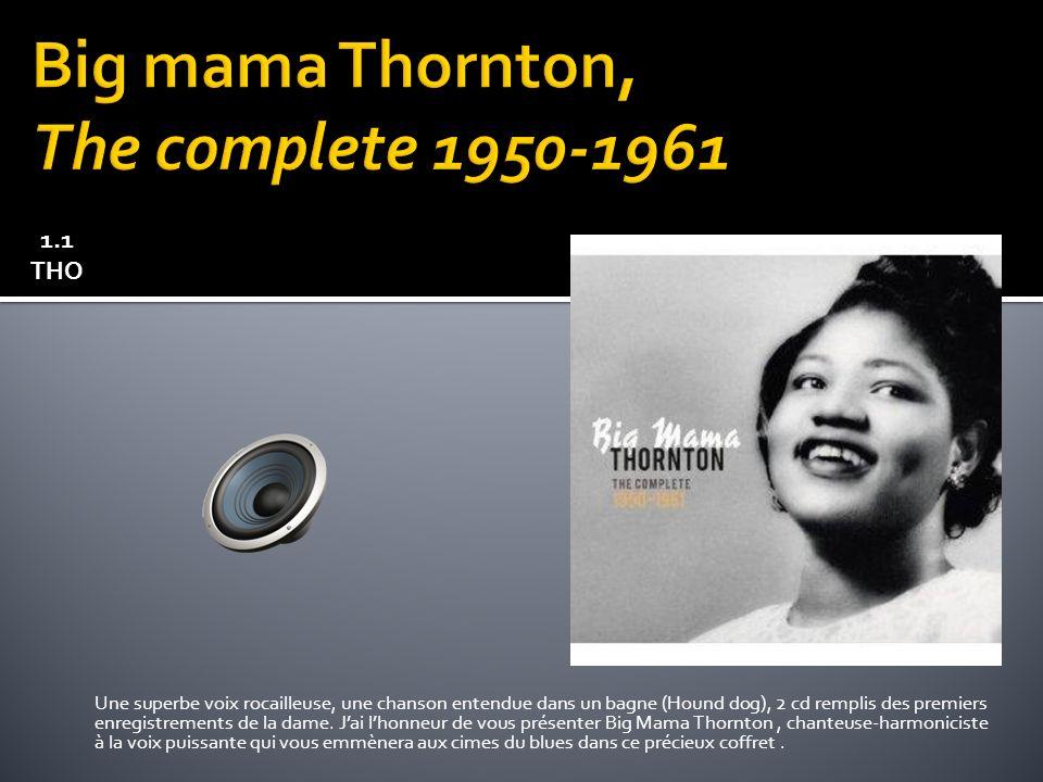 Une superbe voix rocailleuse, une chanson entendue dans un bagne (Hound dog), 2 cd remplis des premiers enregistrements de la dame.