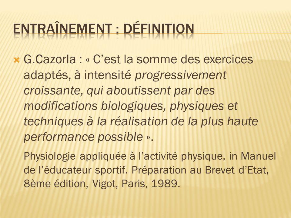 G.Cazorla : « Cest la somme des exercices adaptés, à intensité progressivement croissante, qui aboutissent par des modifications biologiques, physique