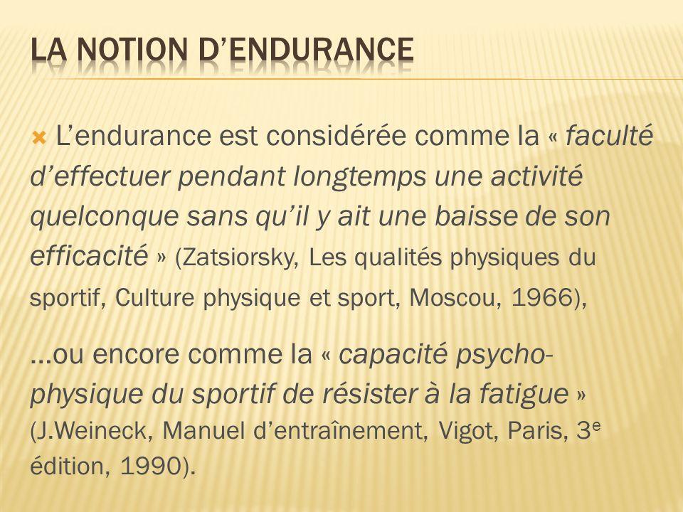 Lendurance est considérée comme la « faculté deffectuer pendant longtemps une activité quelconque sans quil y ait une baisse de son efficacité » (Zats