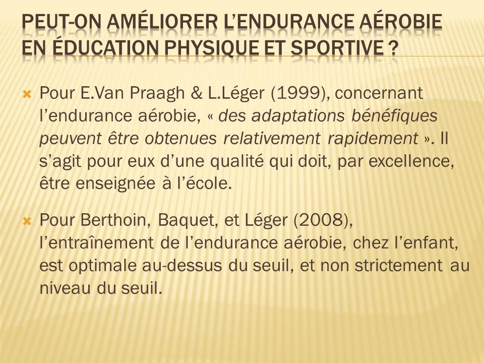 Pour E.Van Praagh & L.Léger (1999), concernant lendurance aérobie, « des adaptations bénéfiques peuvent être obtenues relativement rapidement ». Il sa